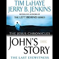 John's Story: The Last Eyewitness (The Jesus Chronicles Book 1)