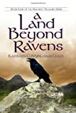 A Land Beyond Ravens, Kathleen Cunningham Guler, 0966037162