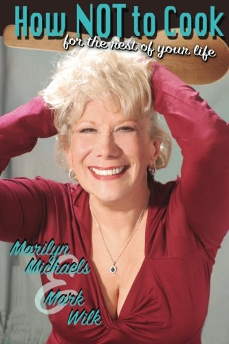 How Not To Cook, for the Rest of Your Life by Marilyn Michaels Productions