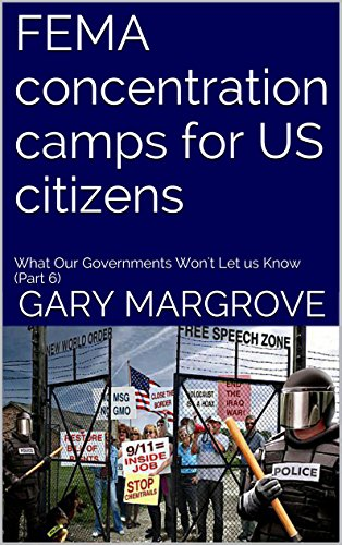 FEMA concentration camps for US citizens: What Our Governments Won't Let us Know (Part 6) (Legacy of the Gods) by [Margrove, Gary]