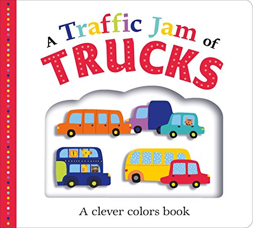 Picture Fit Board Books: A Traffic Jam Of Trucks: A Clever Colors Book