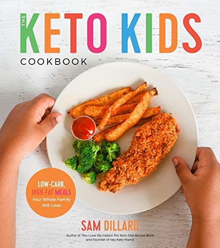 The Keto Kids Cookbook: Low-Carb, High-Fat Meals Your Whole Family Will Love! by Sam Dillard