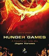 Hunger Games. A Filosofia Por Trás Dos Jogos Vorazes (Em Portuguese do Brasil)