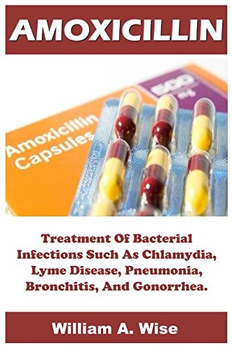 Amoxicillin: Treatment Of Bacterial Infections Such As Chlamydia, Lyme Disease, Pneumonia, Bronchitis, And Gonorrhea.