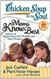 Chicken Soup for the Soul: Moms Know Best, Jack L. Canfield and Mark Victor Hansen, 1935096028