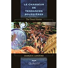Le chasseur de tendances boursiAùres: The Trend Hunter: Written by Charles K. Langford, 2012 Edition, Publisher: Les Editions Quebec-Livres [Paperback]