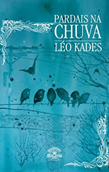 Pardais na chuva - Uma reflexão poética sobre o amor, a natureza e solidão por [Kades, Leo]