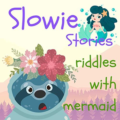 Riddles and Trick Children's Book: Slowie Stories - Riddles with Mermaid (Riddles For Kids - Short Brain Teasers - Family Fun Book 1)