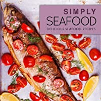 Simply Seafood: Delicious Seafood Recipes, 2nd Edition Front Cover