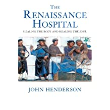 The Renaissance Hospital: Healing the Body and Healing the Soul