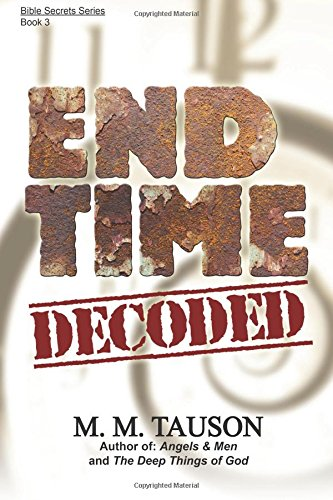End Time Decoded (Bible Secrets Series) (Volume 3)