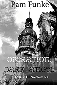 Operation Dark Angel: The Rise of Nicolaitanes (Apocalypse Series Book 1) by [Funke, Pam]