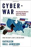 Cyberwar: How Russian Hackers and Trolls Helped Elect a President