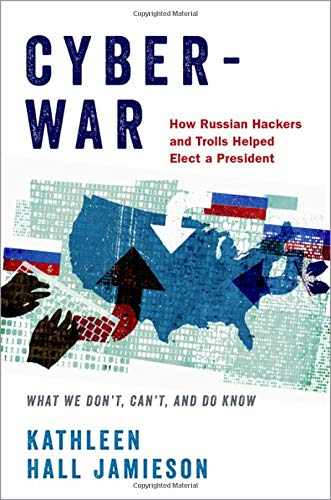 Image of Cyberwar: How Russian Hackers and Trolls Helped Elect a President What We Don't, Can't, and Do Know