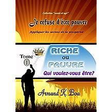 RICHE OU PAUVRE, QUI VOULEZ-VOUS ETRE? (JE REFUSE D'ETRE PAUVRE t. 1) (French Edition)