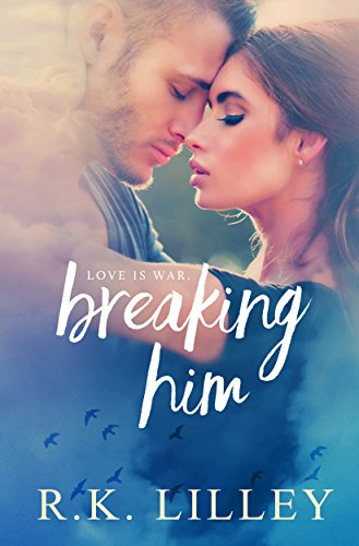 Breaking Him (Love is War Book 1) (Rk Lilley Up In The Air Series)