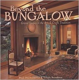 Beyond The Bungalow Grand Homes In The Arts Crafts Tradition Duchscherer Paul Svendsen Linda 9781586855000 Amazon Com Books