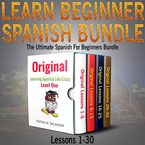 Learn Beginner Spanish Bundle: The Ultimate Spanish for Beginners Bundle: Lessons 1 to 30: From the Original Learning Spanish like Crazy Level - Teaching Tape