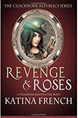 Revenge and Roses: A Steampunk Beauty and the Beast (The Clockwork Republics) (Volume 5) Paperback