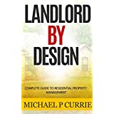 Landlord By Design: Complete Guide to Residential Property Management