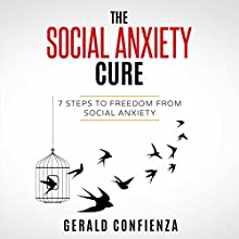 Social Anxiety: The Social Anxiety Cure: 7 Steps to Freedom from Social Anxiety (Social Anxiety, Self Confidence, Shyness, Social Skills, Introvert) Audiobook by Gerald Confienza Narrated by Kurt von Schmittou at KvonS Vocals
