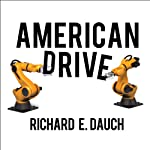 American Drive: How Manufacturing Will Save Our Country | Hank H. Cox,Richard E. Dauch