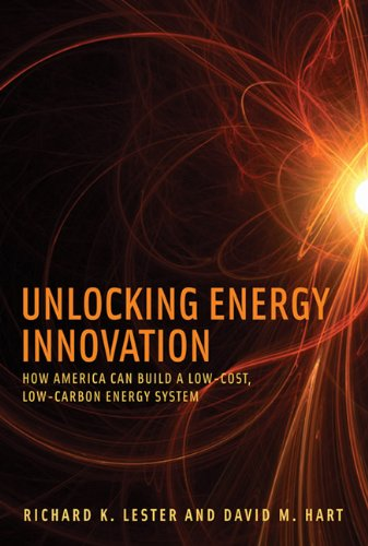Unlocking Energy Innovation: How America Can Build a Low-Cost, Low-Carbon Energy System (MIT Press)