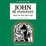 A Retreat with John the Evangelist: That You May Have Life | Raymond E. Brown