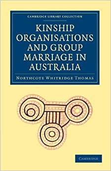 Book Kinship Organisations and Group Marriage in Australia (Cambridge Library Collection - Anthropology) by Northcote Whitridge Thomas (2011-01-13)