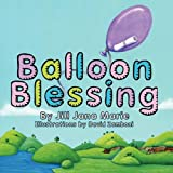Balloon Blessing, Jill Jana Marie, 0982047975