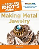 The Complete Idiot's Guide to Making Metal Jewelry (Idiot's Guides)