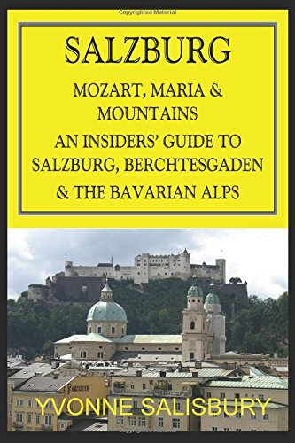 Mozart, Maria and Mountains; An Insiders' Guide to Salzburg: Guide to the Bavarian Alps area around Salzburg and Berchtesgaden (Insiders' Guides)