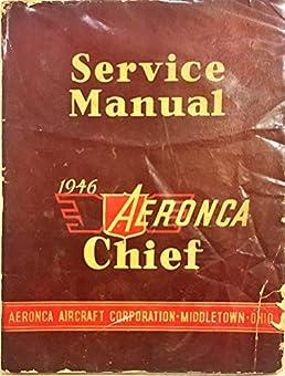 1946 aeronca chief service manual aeronca aircraft corporation rh amazon com Aeronca Chief 11 BC Flying the Aeronca Chief
