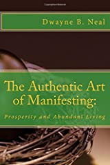 The Authentic Art of Manifesting:: Prosperity and Abundant Living (Volume 6) Paperback