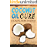 Coconut Oil Cures Handbook: Natural Remedies, Cures and Treatments for Beautiful Skin & Hair, and Health Benefits of Coconut Oil!