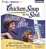 chicken soup for the soul boys - Chicken Soup for the Soul: Moms & Sons: 34 Stories about Raising Boys, Being a Sport, Grieving and Peace, and Single-Minded Devotion (Chicken Soup for the Soul (Brilliance Audio)) (CD-Audio) - Common