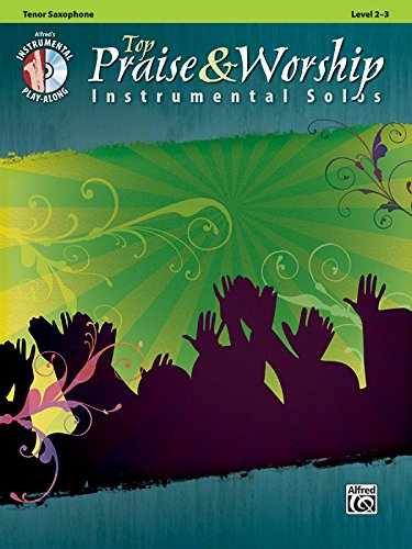 Top Praise & Worship Instrumental Solos: Tenor Sax (Book & CD) (Instrumental Solo Series) (Sheet Music Alfred Tenor)