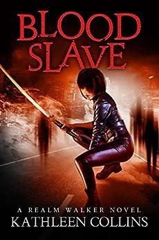 Blood Slave: A Realm Walker Novel by [Collins, Kathleen]