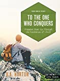 To the One Who Conquers - Teen Bible Study: Freedom from Sin Through the Revelation of Christ