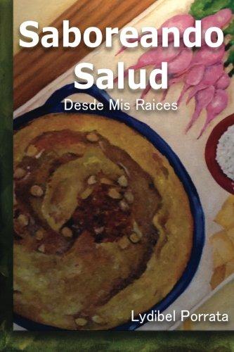 Saboreando Salud: Desde Mis Raíces (Spanish Edition) by Lydibel Porrata