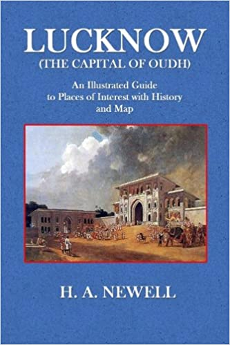 Lucknow (The Capital of Oudh): An Illustrated Guide to Places of Interest with History and Map