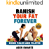 Banish Your Fat Forever Using Paleo and Pilates: Transform Your Body and Stay Fit Forever (Maximize Your Human Potential)