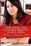 New Media and Cultural Identity in Goa, India, Mihir Nayak, 1492789143