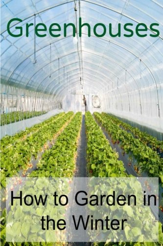 Greenhouses:  How to Garden in the Winter: Greenhouses, Indoor Garden, Planting, Indoor Planting,Greenhouse