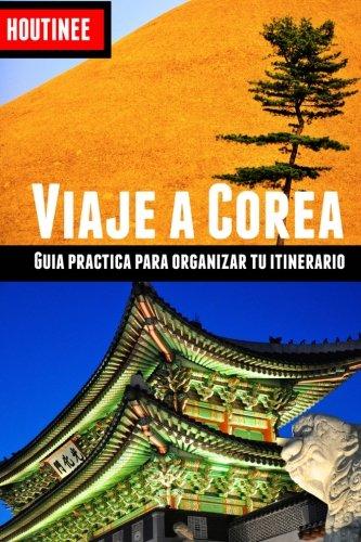 Viaje a Corea del Sur - Turismo facil y por tu cuenta: Guia practica para organizar tu itinerario (Spanish Edition) [Ivan Benito Garcia] (Tapa Blanda)