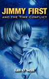 Jimmy First and the Time Conflict, Ian O'Neill, 0755206622