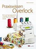 Praxiswissen Overlock: Ein Lernprogramm und Nachschlagewerk