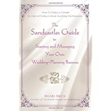 The Sandcastles Guide to Starting and Managing Your Own Wedding-Planning Business: How to Enjoy a Career in One of Today's Most Exciting Professions by Shari Beck (2007-05-27)