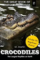 Crocodiles: The Largest Reptiles On Earth: Volume