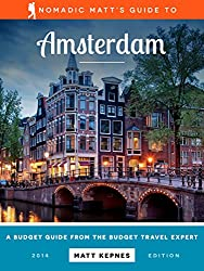 Nomadic Matt's Guide to Amsterdam: The Budget Guide from the Budget Travel Expert